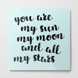 you are my sun my moon and all stars Metal Print