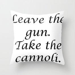 Leave the gun. Take the cannoli. Throw Pillow