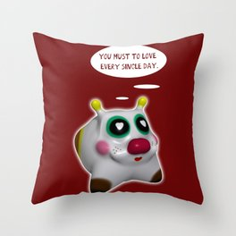 You must to love every single day Throw Pillow