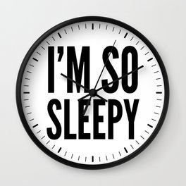 I'M SO SLEEPY Wall Clock
