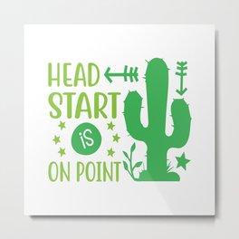 Head Start Is On Point Metal Print