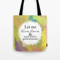 sylvia plath Tote Bags featuring Sylvia Plath Quote: Let me live, love and say it well in good sentences by Grace