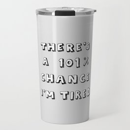 101% Chance I'm Tired | Grey Travel Mug