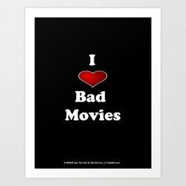 I (Love/Heart) Bad Movies print by Tex Watt Art Print