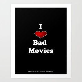 I (Love/Heart) Bad Movies print by Tex Watt Art Print
