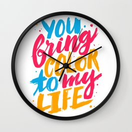You Bring Color To My Life Wall Clock