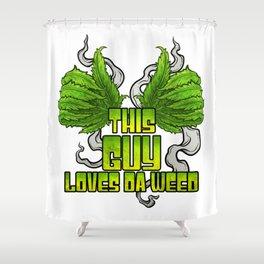 This Guy Loves Da Weed   Cannabis THC CBD Stoner Shower Curtain