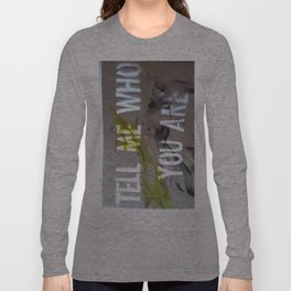 TELL ME WHO YOU ARE Long Sleeve T-shirt