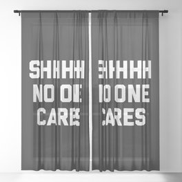 No One Cares Funny Quote Sheer Curtain