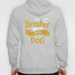 My Brother Is A Dog Hoody