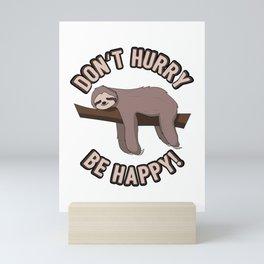 Don't Hurry Be Happy Sloth Gift Mini Art Print