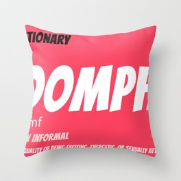 OOMPH (The quality of being...) Throw Pillow