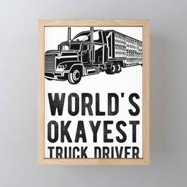 World's Okayest Truck Driver Funny Semi Truck Driver Hauling Framed Mini Art Print