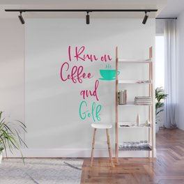 I Run on Coffee and Golf Fun Golfer Quote Wall Mural