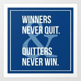 Winners Never Quit & Quitters Never Win. Art Print