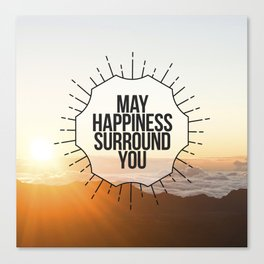 May Happiness Surround You Canvas Print
