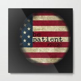 be patient 20/20 Metal Print