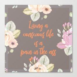 Living a conscious life Canvas Print