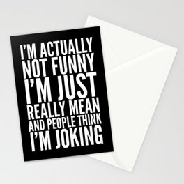 I'M ACTUALLY NOT FUNNY I'M JUST REALLY MEAN AND PEOPLE THINK I'M JOKING (Black & White) Stationery Cards