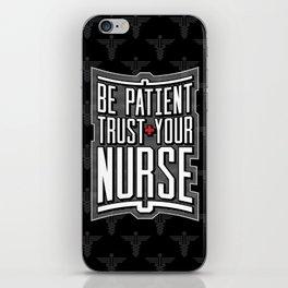 Be Patient Trust Your Nurse iPhone Skin
