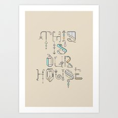 This Is Our House Art Print