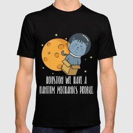 Houston We Have A Quantum Mechanics Problem Gift T-shirt