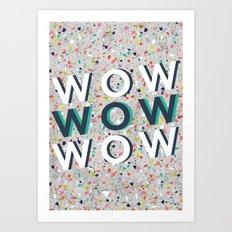 WOW, WOW, WOW Art Print