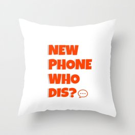 Quote: New Phone Who Dis? Throw Pillow