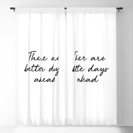There are better days ahead Blackout Curtain
