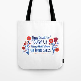 They Didn't Know We Were Seeds Tote Bag