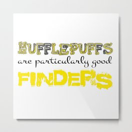 Hufflepuffs are particularly good FINDERS Metal Print