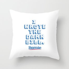 I wrote the damn bill. Bernie Sanders quote! Throw Pillow