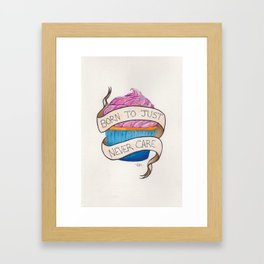 Born To Just Never Care Framed Art Print