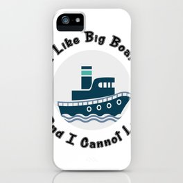 I Like Big Boats And I Cannot Lie Boating Funny iPhone Case
