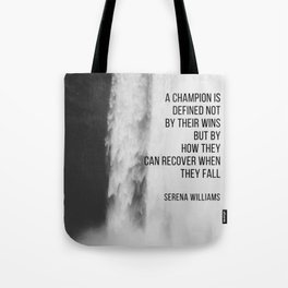 Serena Williams: A champion is defined not by their wins but by how they can recover when they fall. Tote Bag