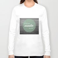 not all who wander Long Sleeve T-shirts featuring not all those who wander by AnnaGo