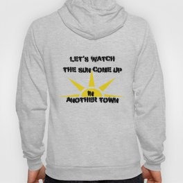 Watch The Sun Come Up In Another Town Hoody