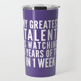 MY GREATEST TALENT IS WATCHING 5 YEARS OF TV IN 1 WEEK (Ultra Violet) Travel Mug