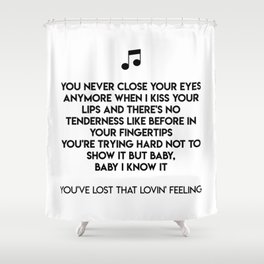 You've Lost That Lovin' Feeling Shower Curtain