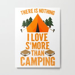 There Is Nothing I Love S'more Than Camping  Metal Print