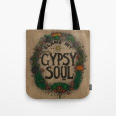 Blame my gypsy soul. Tote Bag