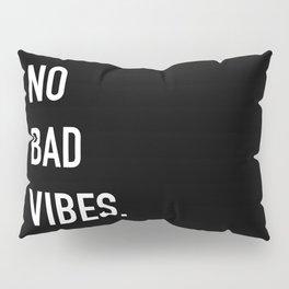 no bad vibes Pillow Sham