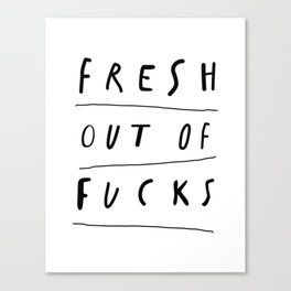 Fresh Out of Fucks black and white monochrome typography poster design home wall decor Canvas Print