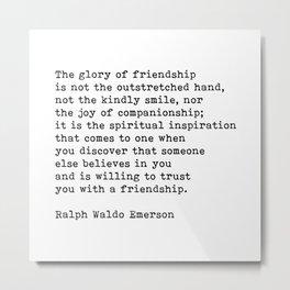 The Glory Of Friendship, Ralph Waldo Emerson, Spiritual, Motivational Quote Metal Print