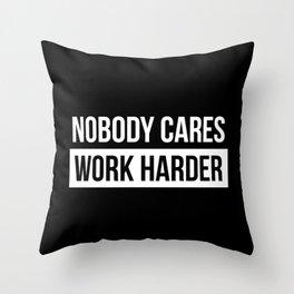 Nobody Cares Work Harder Throw Pillow