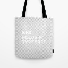 Who needs a typeface? Tote Bag