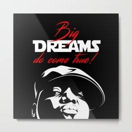 Big Dreams do Come True! Metal Print
