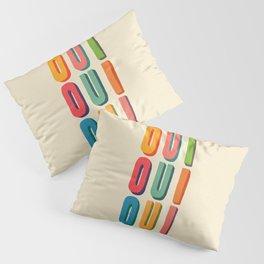Oui oui oui Pillow Sham