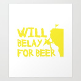 Will Belay For Beer Funny Rock Climbing Art Print
