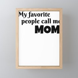 Mother My Favorite People Call Me Mom Framed Mini Art Print